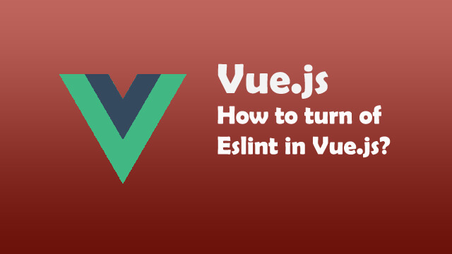 How to turn off eslint in your Vue.js app?