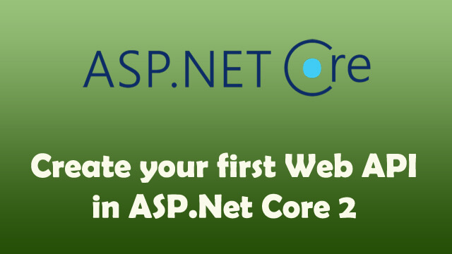How to create your first Web API in ASP.Net Core 2?