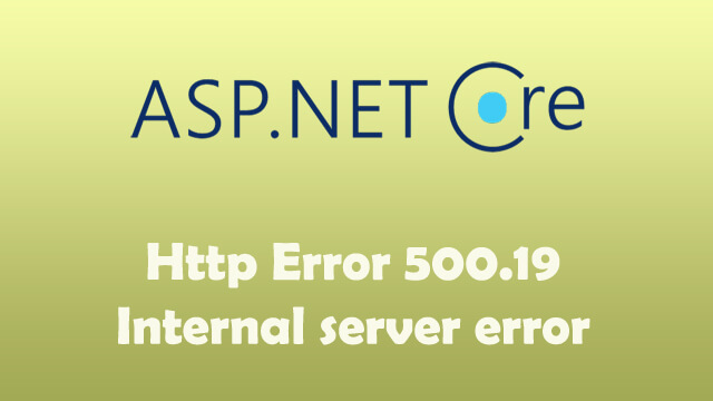 HTTP Error 500.19 - Internal Server Error when publishing ASP.Net Core Web API to IIS Server