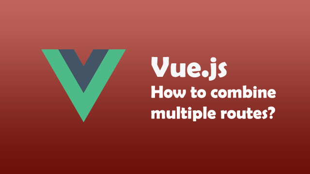 How to combine multiple path route files in Vue.js?