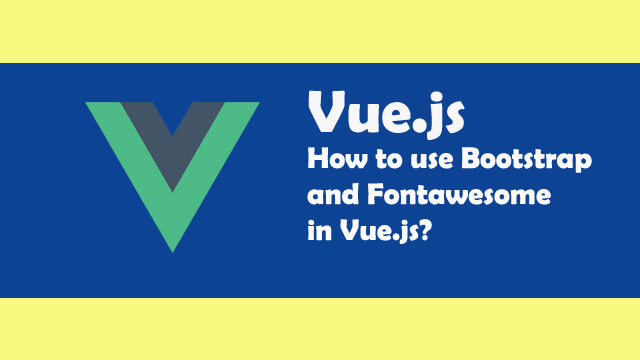 How to add bootstrap and font awesome in Vue js app?