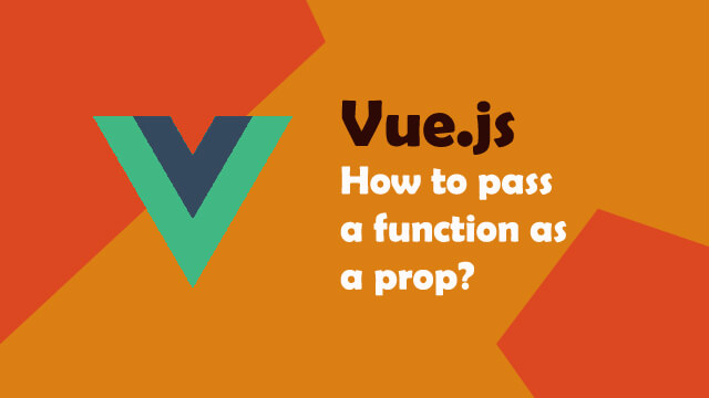 How to pass function as a prop in a component in Vue.js?