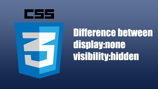 What is the difference between display:none to visibility:hidden in CSS?