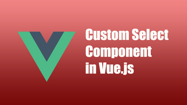 How to create custom select component in Vue.js?