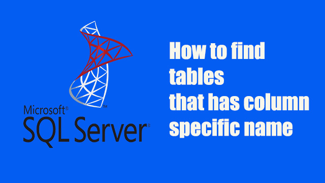 How to find all tables in database contain specified column name in SQL Server?