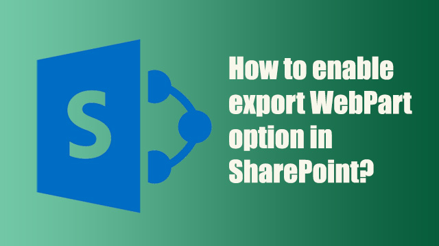 How to enable export webpart option in SharePoint?