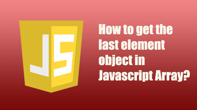 How to get the last object element in Javascript Array?