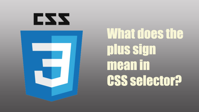 What does the plus sign in CSS selector mean?
