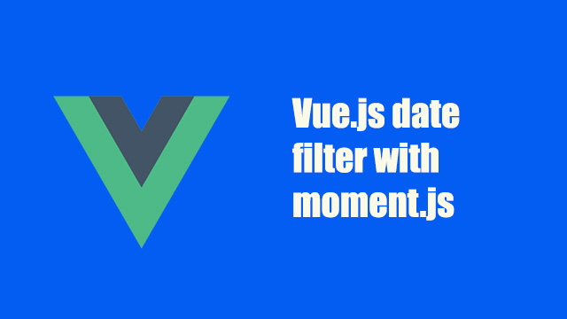 Vue.js date filter with moment.js