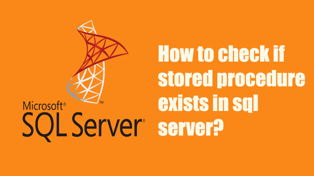How to check if stored procedure exists in SQL Server?
