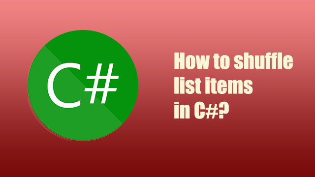 How to shuffle list items in c#