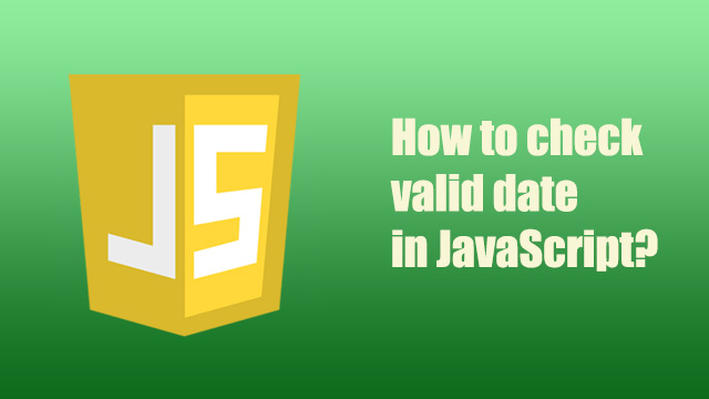How to check if a date is valid in JavaScript?