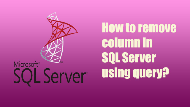 How to remove column in sql server using query?