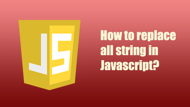 How to replace all string in Javascript?