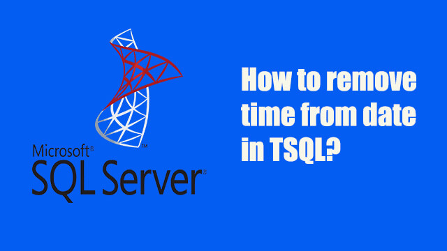 How to remove time from datetime in TSQL?