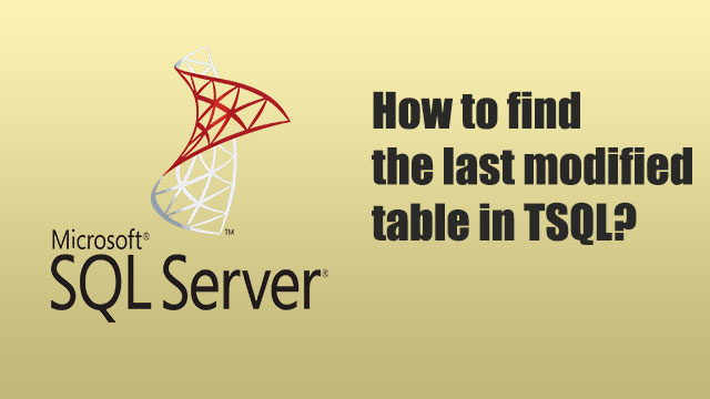 How to find the last modified table in TSQL?