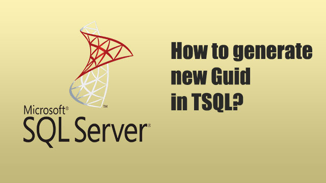 How to generate new Guid in TSQL?