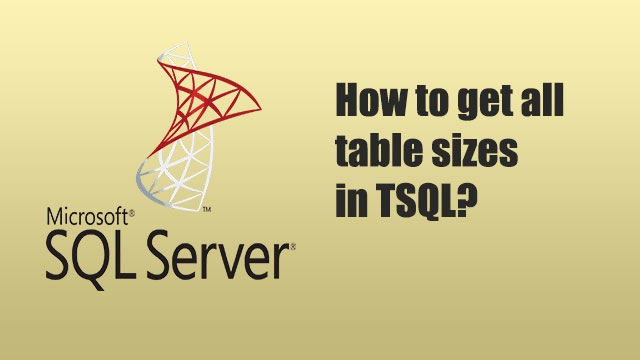 How to get all table sizes in TSQL?