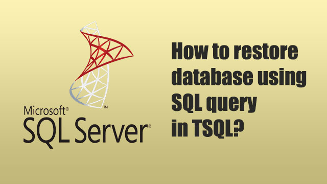 How to restore database using SQL query in TSQL?