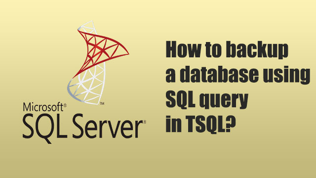 How to back up a database using SQL query in TSQL?